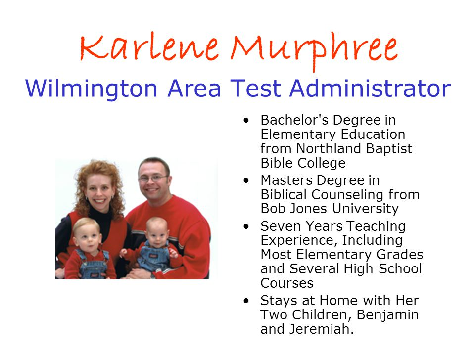 Karlene Murphree Wilmington Area Test Administrator Bachelor's Degree in Elementary Education from Northland Baptist Bible College Masters Degree in B