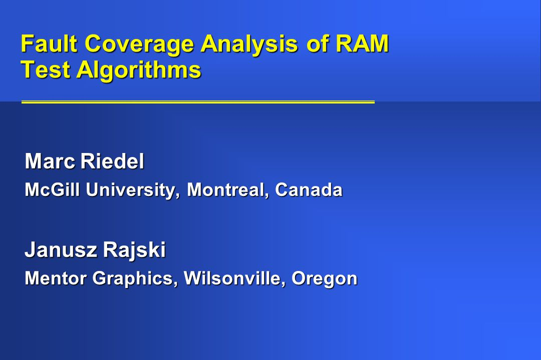 RAMFLT Outline n Motivation n Fault Models n Methodology and Complexity n Fault Simulation Results n Conclusions