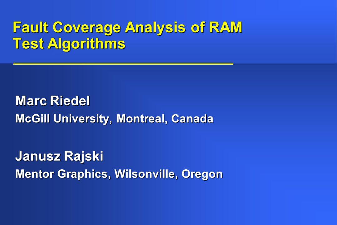 Fault Coverage Analysis of RAM Test Algorithms Marc Riedel McGill University, Montreal, Canada Janusz Rajski Mentor Graphics, Wilsonville, Oregon