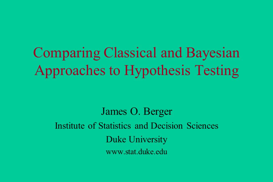 Comparing Classical and Bayesian Approaches to Hypothesis Testing James O.
