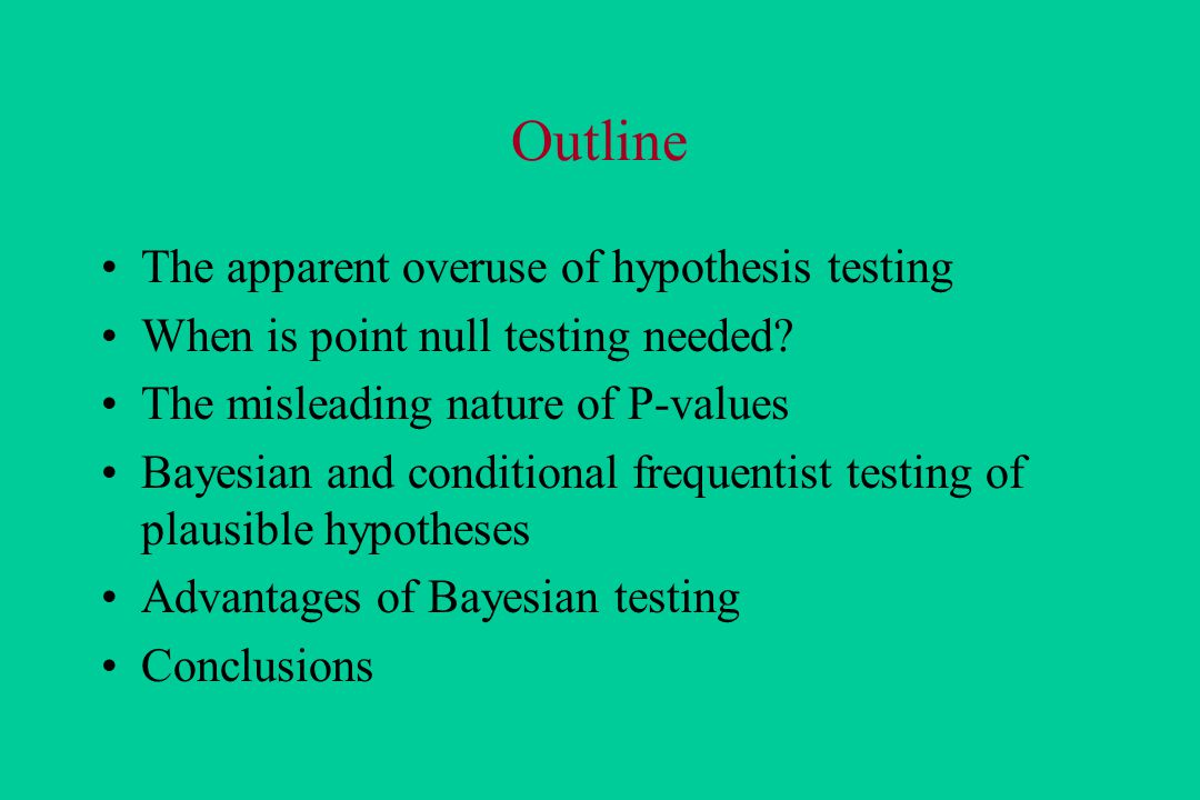 Outline The apparent overuse of hypothesis testing When is point null testing needed.