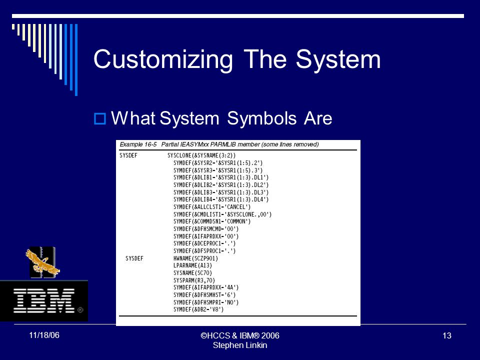 ©HCCS & IBM® 2006 Stephen Linkin 12 11/18/06 Customizing The System What System Symbols Are