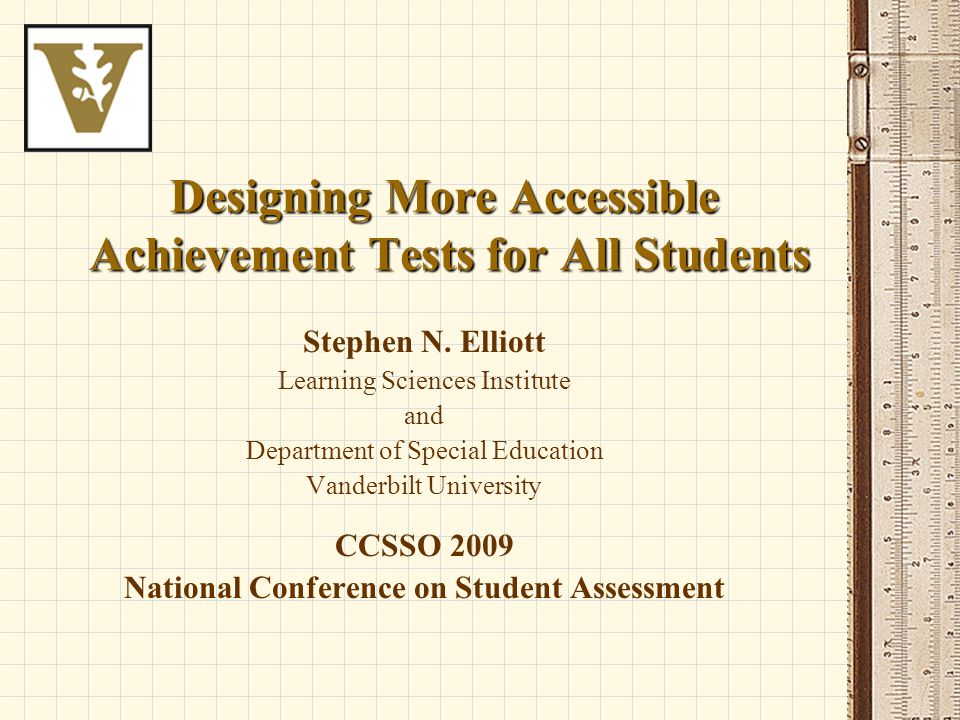 Designing More Accessible Achievement Tests for All Students Stephen N.