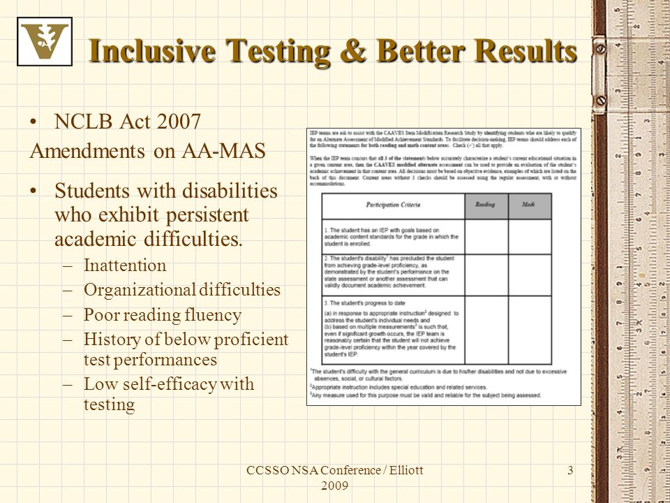 CCSSO NSA Conference / Elliott 2009 3 Inclusive Testing & Better Results NCLB Act 2007 Amendments on AA-MAS Students with disabilities who exhibit persistent academic difficulties.