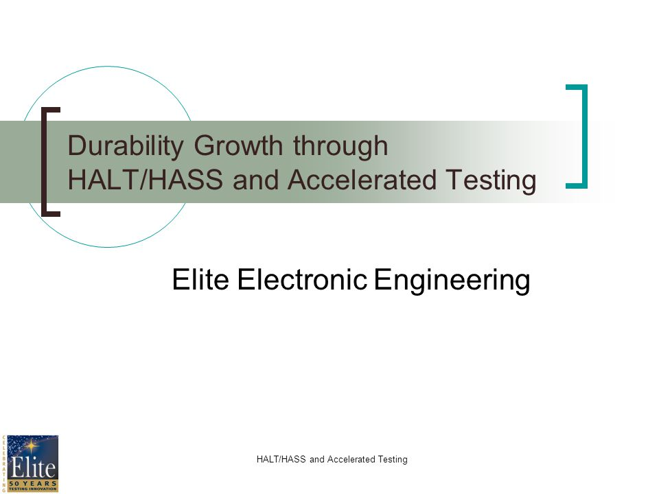 HALT/HASS and Accelerated Testing Durability Growth through HALT/HASS and Accelerated Testing Elite Electronic Engineering