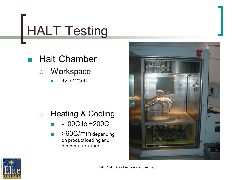 HALT/HASS and Accelerated Testing HALT Testing Halt Chamber Workspace 42x42x40 Heating & Cooling -100C to +200C >60C/min depending on product loading