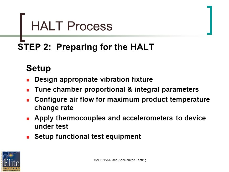 HALT/HASS and Accelerated Testing HALT Process STEP 2: Preparing for the HALT Setup n Design appropriate vibration fixture n Tune chamber proportional