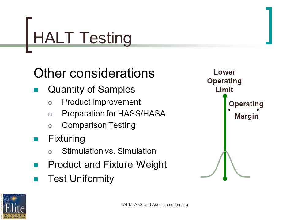 HALT/HASS and Accelerated Testing HALT Testing Other considerations Quantity of Samples Product Improvement Preparation for HASS/HASA Comparison Testi