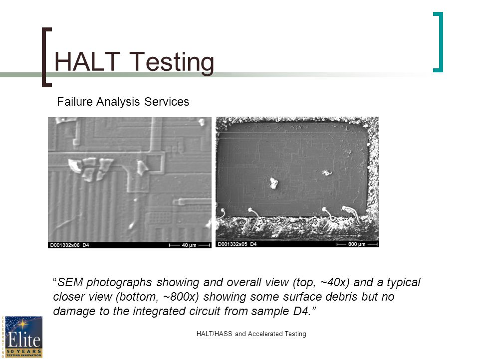 HALT/HASS and Accelerated Testing HALT Testing SEM photographs showing and overall view (top, ~40x) and a typical closer view (bottom, ~800x) showing