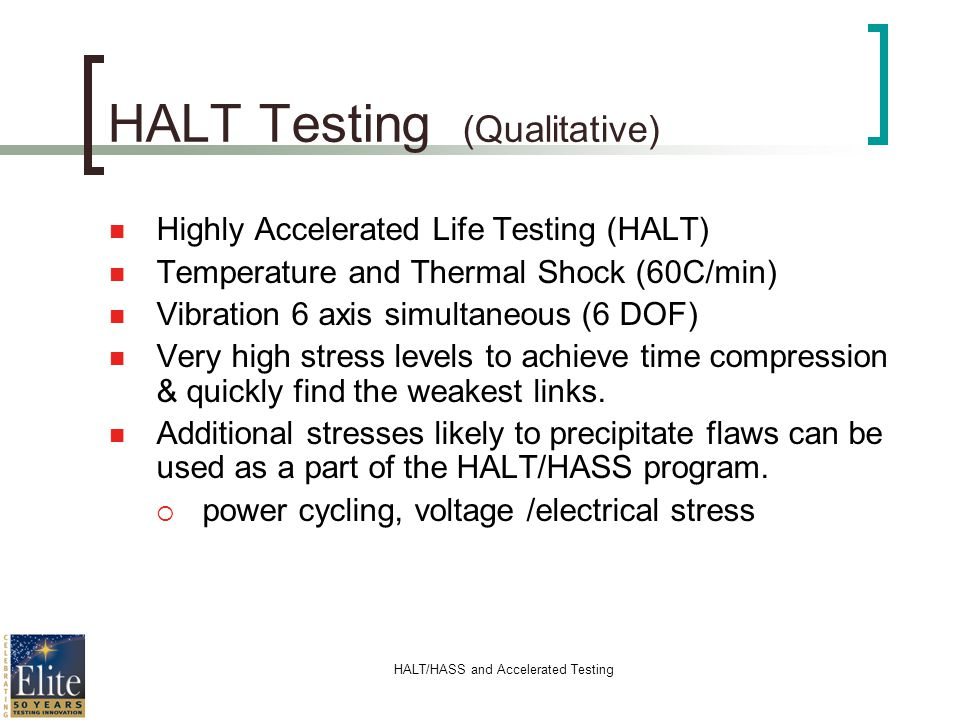 HALT/HASS and Accelerated Testing HALT Testing (Qualitative) Highly Accelerated Life Testing (HALT) Temperature and Thermal Shock (60C/min) Vibration