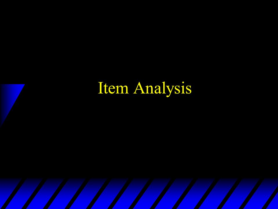 Purpose of Item Analysis –Evaluates the quality of each item –Rationale: the quality of items determines the quality of test (i.e., reliability & validity) – May suggest ways of improving the measurement of a test –Can help with understanding why certain tests predict some criteria but not others