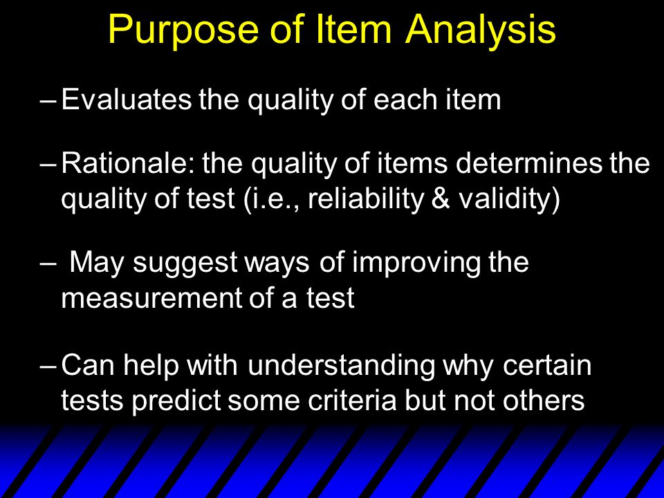 Item Analysis u When analyzing the test items, we have several questions about the performance of each item.