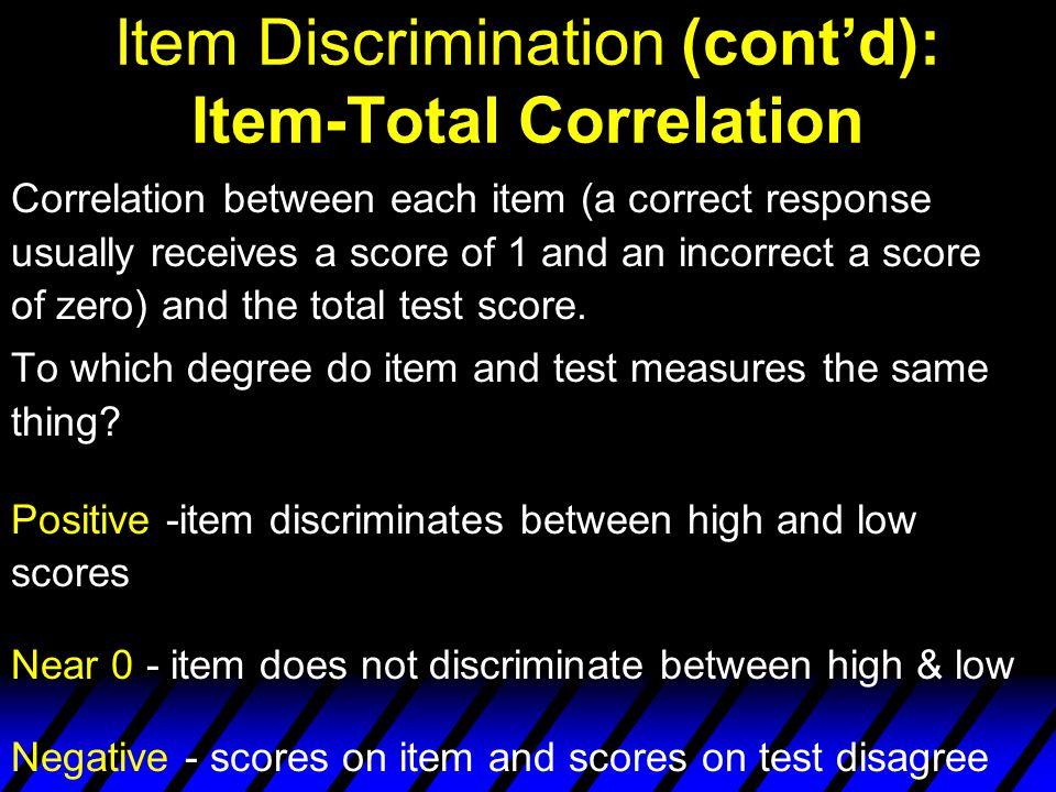 Item Discrimination (contd): Item-Total Correlation Item-total correlations are directly related to reliability.