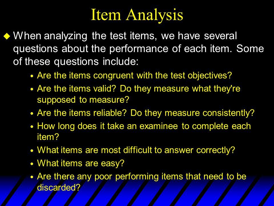 Types of Item Analyses for CTT Three major types: 1.