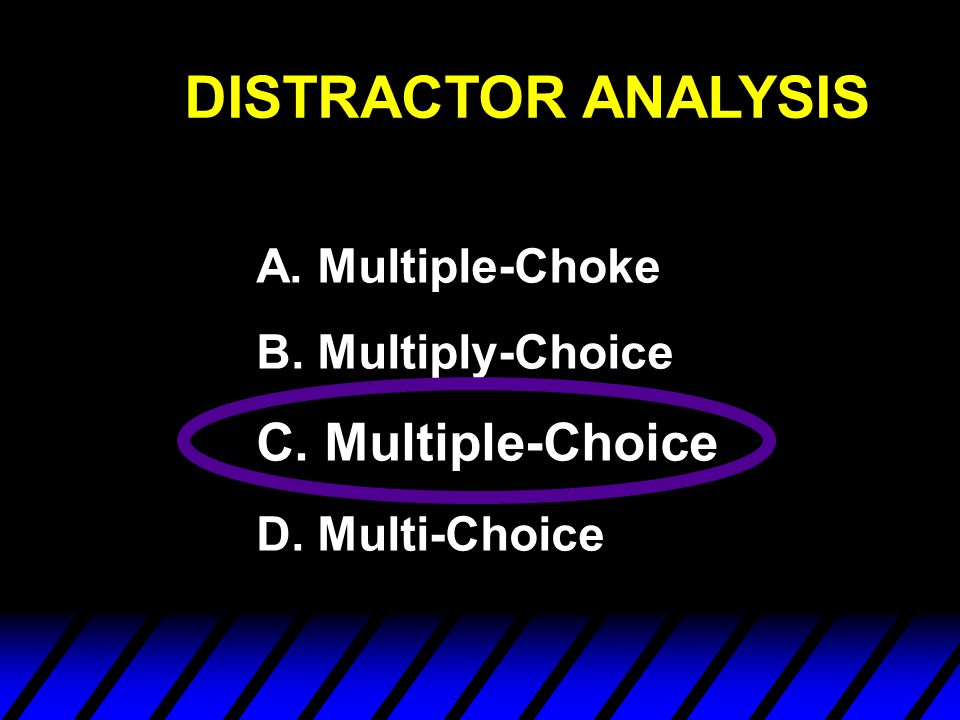 Distractor Analysis First question of item analysis: How many people choose each response.