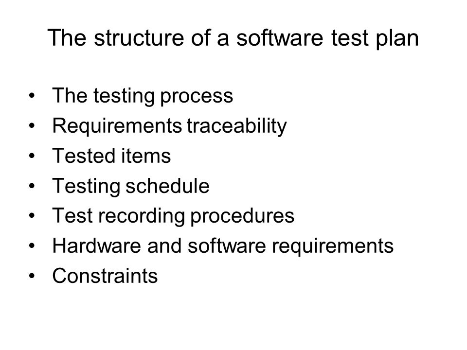 The structure of a software test plan The testing process Requirements traceability Tested items Testing schedule Test recording procedures Hardware a