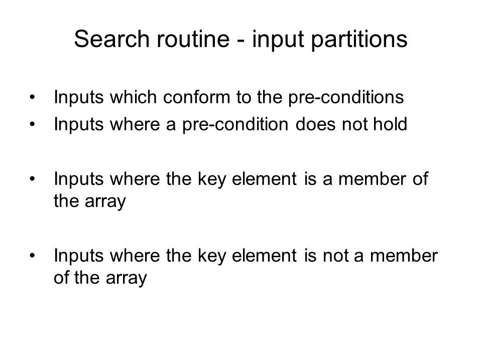 Inputs which conform to the pre-conditions Inputs where a pre-condition does not hold Inputs where the key element is a member of the array Inputs whe