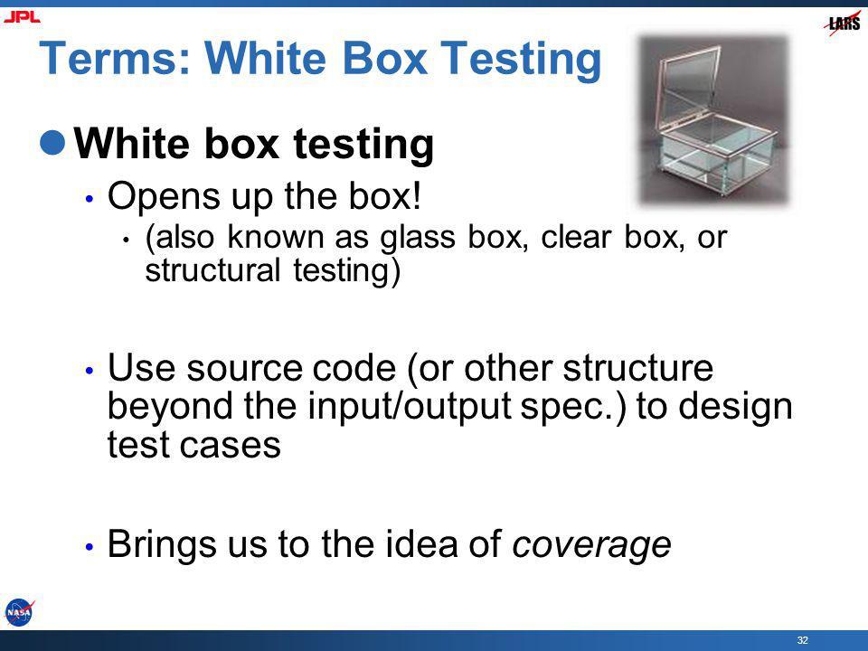 32 Terms: White Box Testing White box testing Opens up the box.