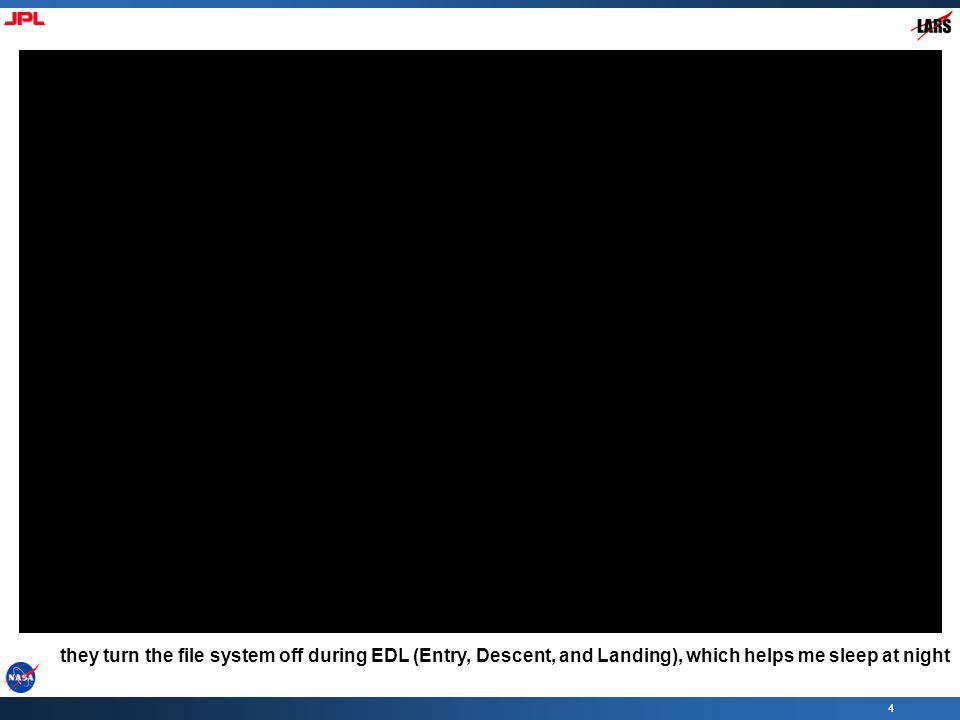 4 they turn the file system off during EDL (Entry, Descent, and Landing), which helps me sleep at night