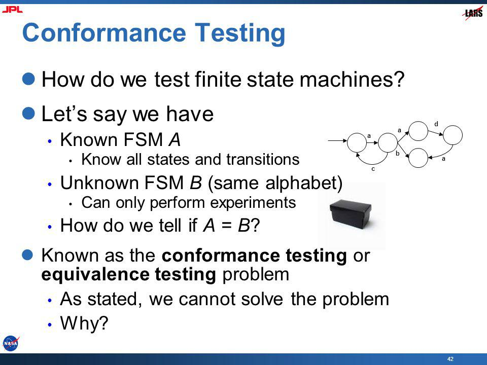 42 Conformance Testing How do we test finite state machines.