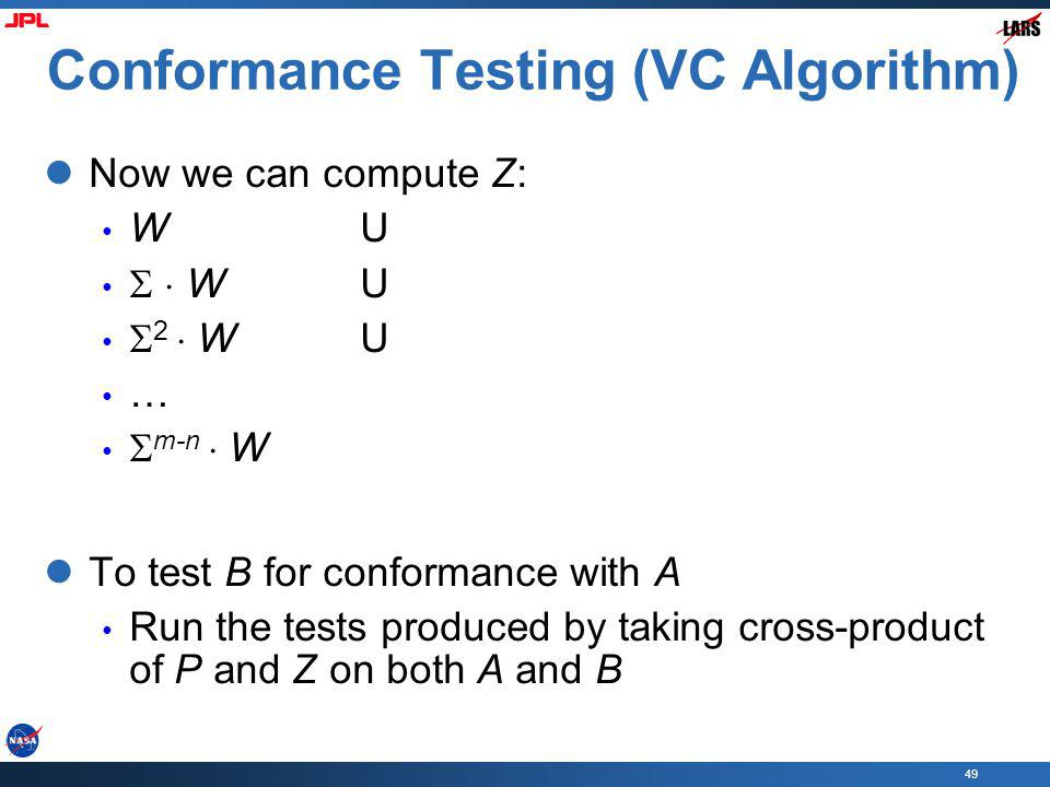 49 Conformance Testing (VC Algorithm) Now we can compute Z: W U 2 W U … m-n W To test B for conformance with A Run the tests produced by taking cross-product of P and Z on both A and B