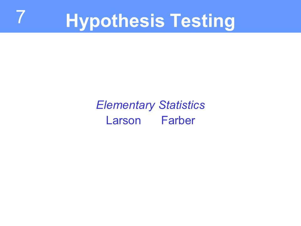 7 Elementary Statistics Larson Farber Hypothesis Testing
