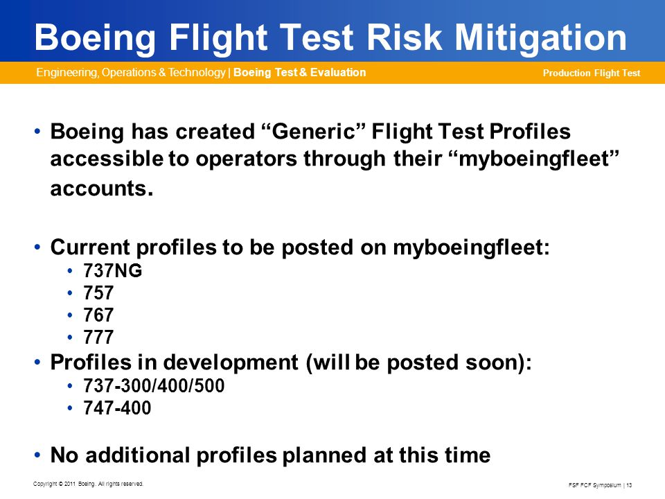 Production Flight Test Engineering, Operations & Technology | Boeing Test & Evaluation FSF FCF Symposium | 13 Copyright © 2011 Boeing. All rights rese
