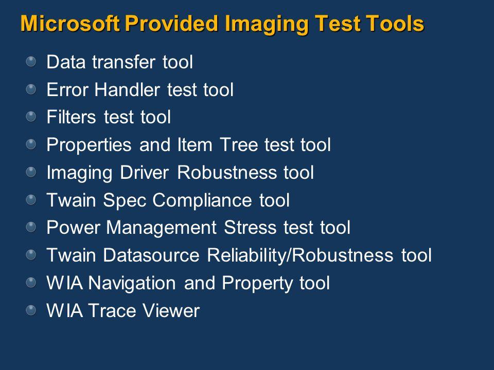 Microsoft Provided Imaging Test Tools Data transfer tool Error Handler test tool Filters test tool Properties and Item Tree test tool Imaging Driver R