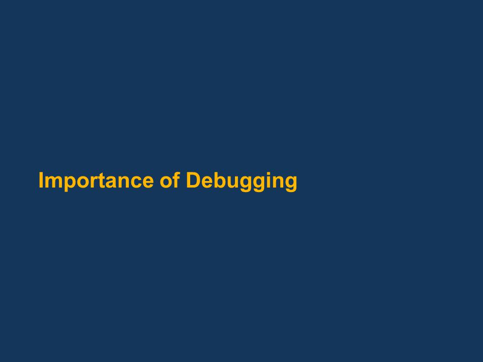 Importance of Debugging