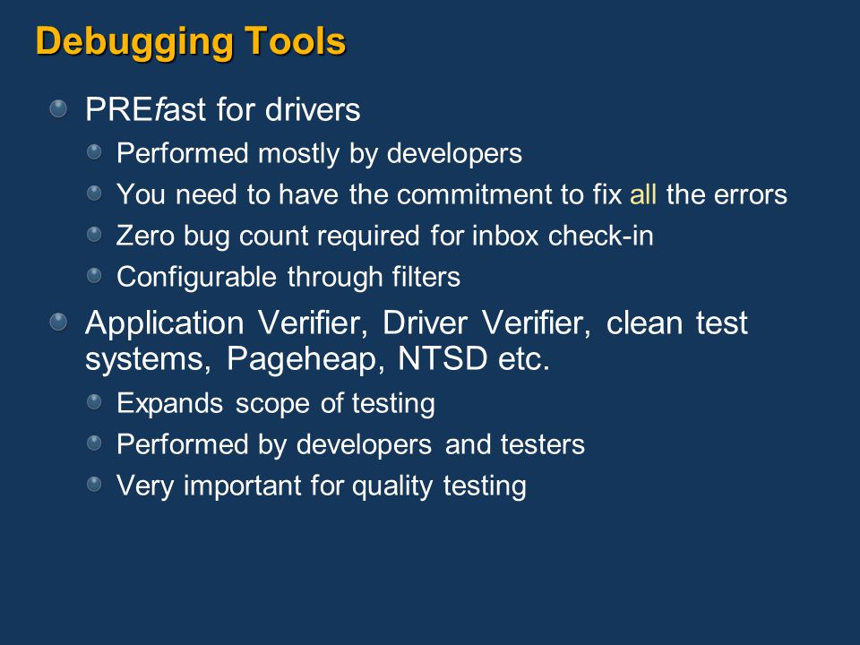 Debugging Tools PREfast for drivers Performed mostly by developers You need to have the commitment to fix all the errors Zero bug count required for i