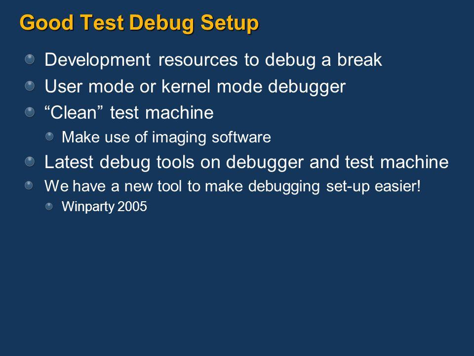 Good Test Debug Setup Development resources to debug a break User mode or kernel mode debugger Clean test machine Make use of imaging software Latest