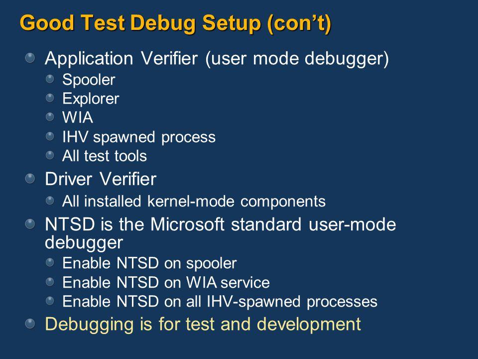 Good Test Debug Setup (cont) Application Verifier (user mode debugger) Spooler Explorer WIA IHV spawned process All test tools Driver Verifier All ins