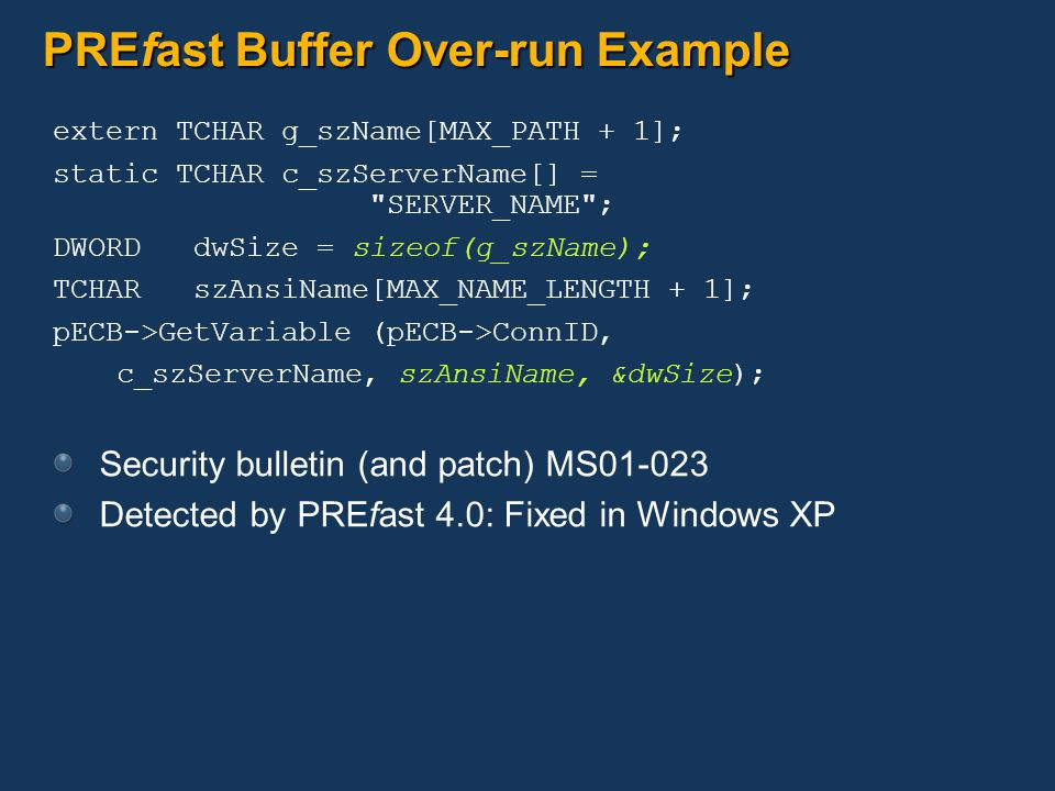 PREfast Buffer Over-run Example extern TCHAR g_szName[MAX_PATH + 1]; static TCHAR c_szServerName[] =