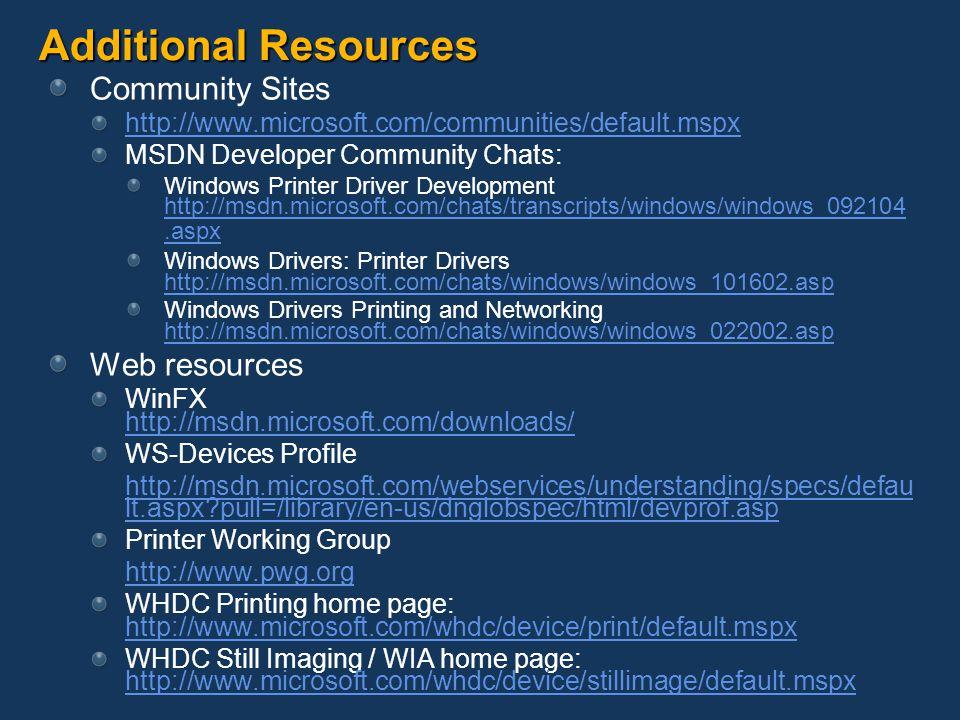 Additional Resources Community Sites http://www.microsoft.com/communities/default.mspx MSDN Developer Community Chats: Windows Printer Driver Developm
