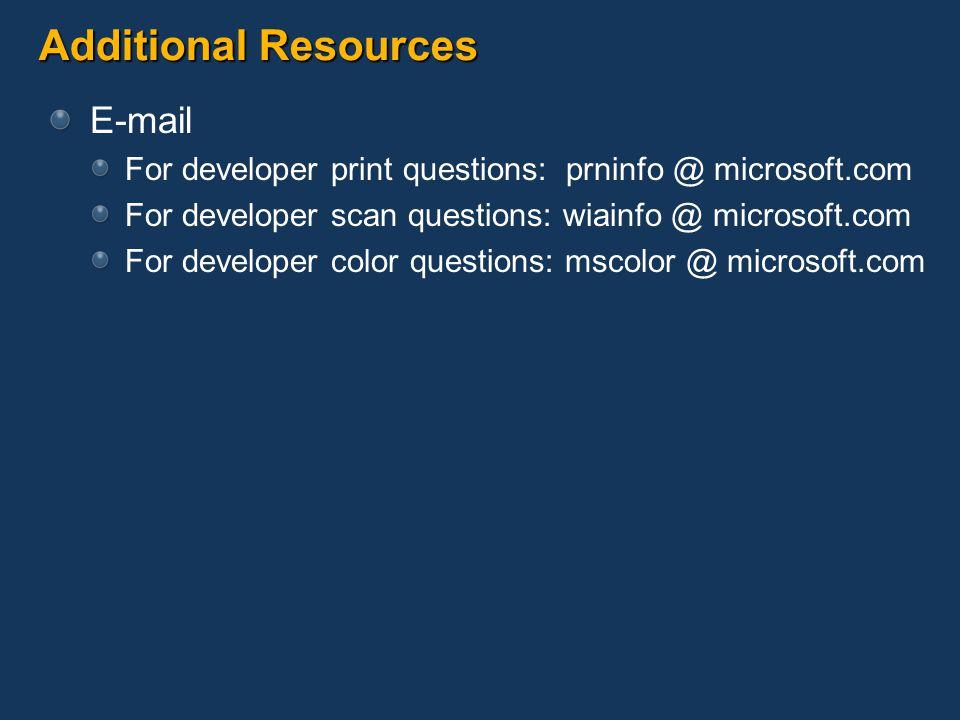 Additional Resources E-mail For developer print questions: prninfo @ microsoft.com For developer scan questions: wiainfo @ microsoft.com For developer