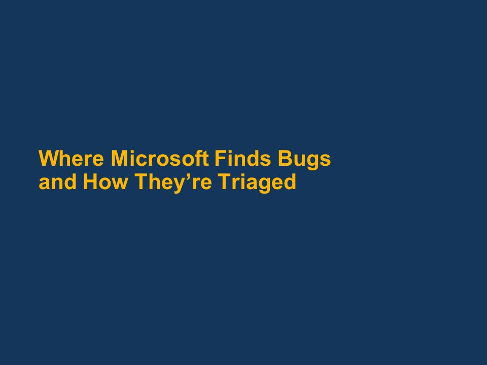 Where Microsoft Finds Bugs and How Theyre Triaged