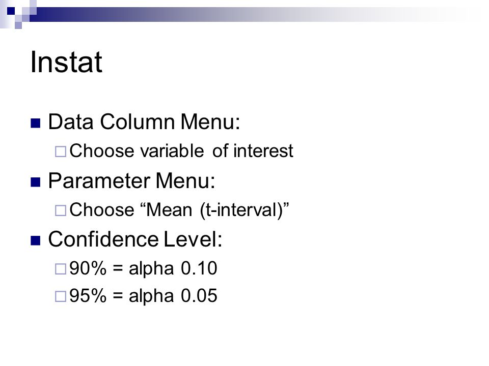 Instat Data Column Menu: Choose variable of interest Parameter Menu: Choose Mean (t-interval) Confidence Level: 90% = alpha 0.10 95% = alpha 0.05