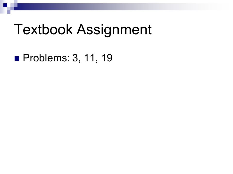 Textbook Assignment Problems: 3, 11, 19