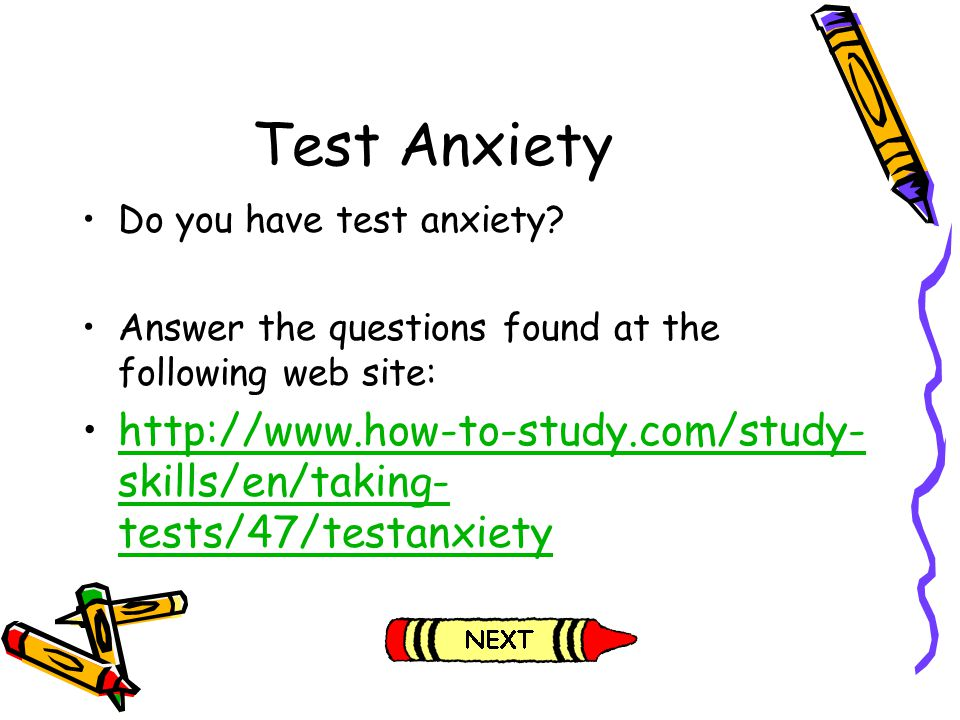 Test Anxiety Do you have test anxiety? Answer the questions found at the following web site: http://www.how-to-study.com/study- skills/en/taking- test