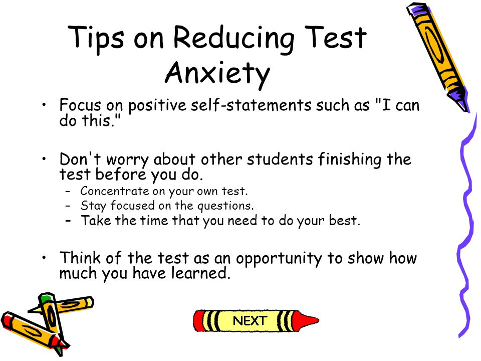 Tips on Reducing Test Anxiety Focus on positive self-statements such as