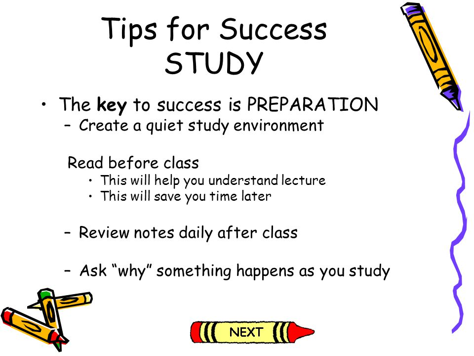 Tips for Success STUDY The key to success is PREPARATION –Create a quiet study environment Read before class This will help you understand lecture Thi