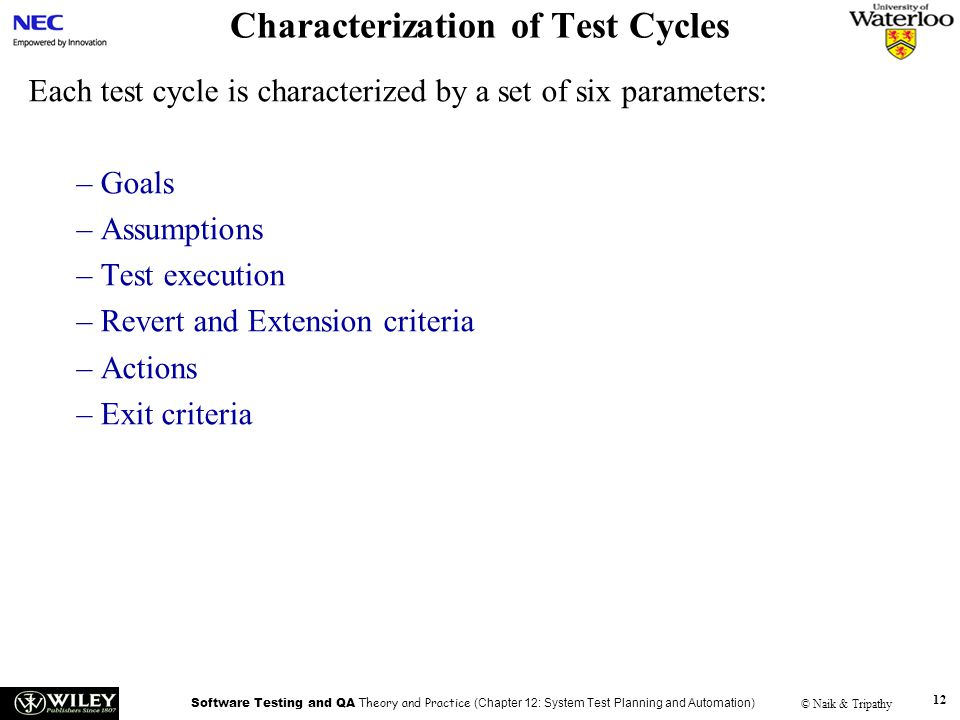 Software Testing and QA Theory and Practice (Chapter 12: System Test Planning and Automation) © Naik & Tripathy 12 Characterization of Test Cycles Eac
