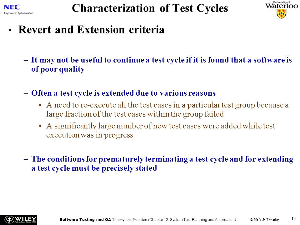 Software Testing and QA Theory and Practice (Chapter 12: System Test Planning and Automation) © Naik & Tripathy 14 Characterization of Test Cycles Rev