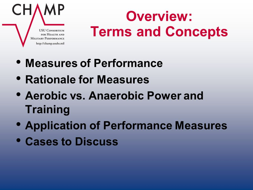 Performance Measures Aerobic power Anaerobic power Lactate Threshold (LT) Maximal Lactate at Steady State (MLSS) Ventilatory Thresholds (VT) Heart Rate Threshold (HRT) Economy Functional Movement Score