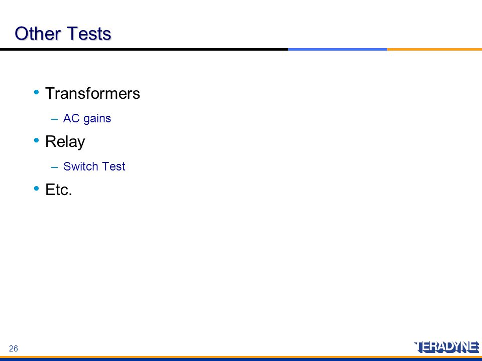 26 Other Tests Transformers –AC gains Relay –Switch Test Etc. Transformers –AC gains Relay –Switch Test Etc.