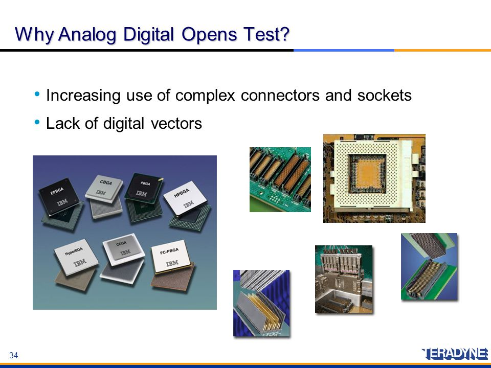 34 Why Analog Digital Opens Test? Increasing use of complex connectors and sockets Lack of digital vectors Increasing use of complex connectors and so