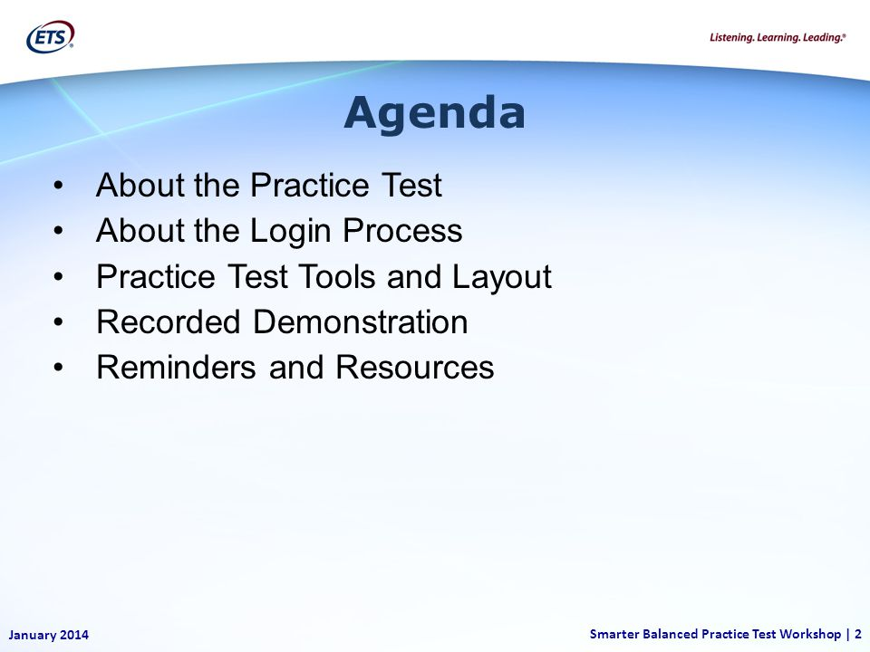 About the Practice Test About the Login Process Practice Test Tools and Layout Recorded Demonstration Reminders and Resources January 2014 Smarter Balanced Practice Test Workshop | 2 Agenda
