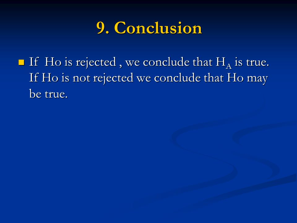 9. Conclusion If Ho is rejected, we conclude that H A is true.