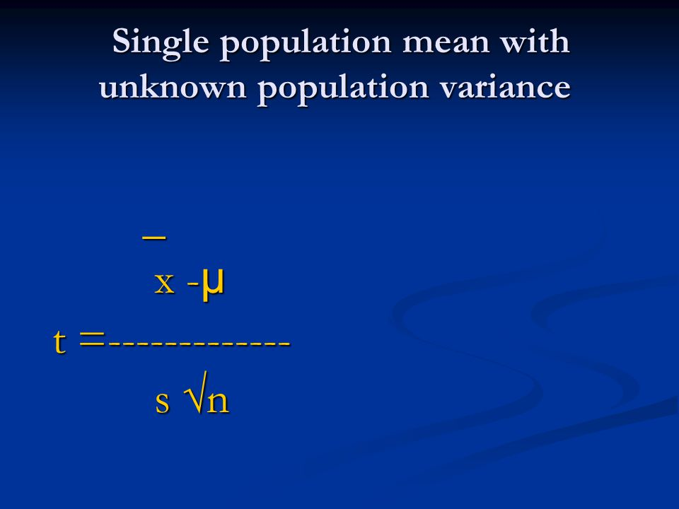 Single population mean with unknown population variance _ x - µ x - µ t =------------- t =------------- s n s n