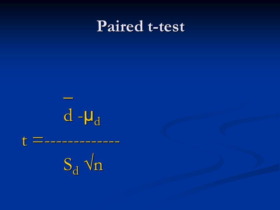 Paired t-test _ d - µ d d - µ d t =------------- t =------------- S d n S d n